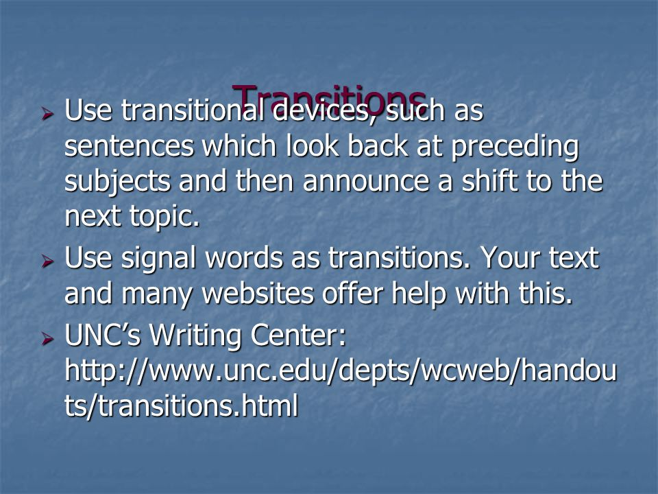 Transitions  Use transitional devices, such as sentences which look back at preceding subjects and then announce a shift to the next topic.