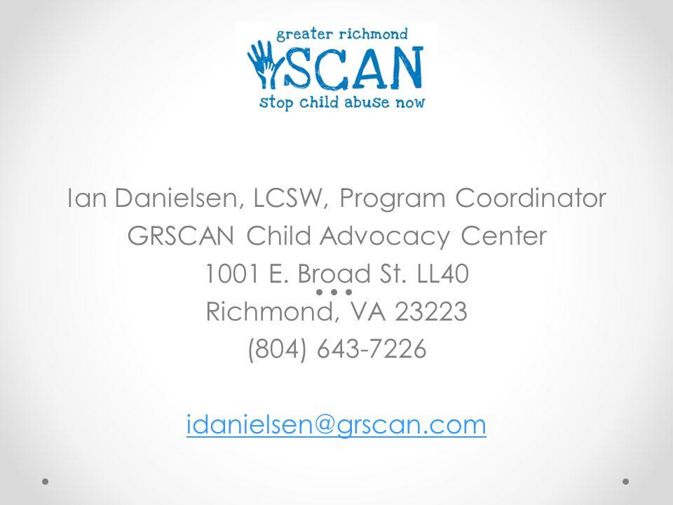 Ian Danielsen, LCSW, Program Coordinator GRSCAN Child Advocacy Center 1001 E.