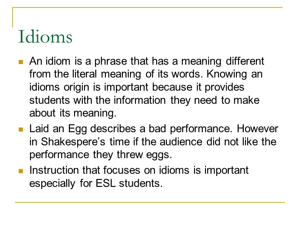 Idioms An idiom is a phrase that has a meaning different from the literal meaning of its words.