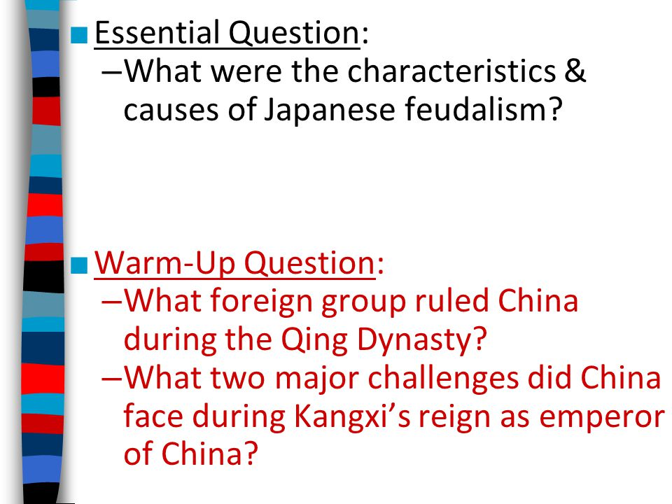 ■ Essential Question: – What were the characteristics & causes of Japanese feudalism.
