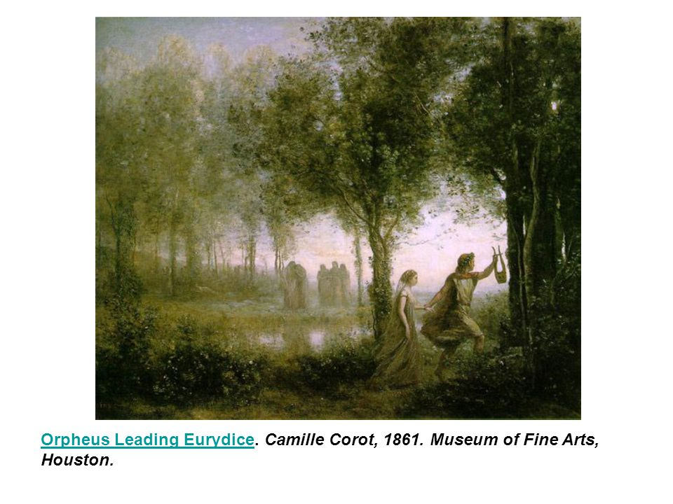 Orpheus Leading EurydiceOrpheus Leading Eurydice. Camille Corot, 1861.
