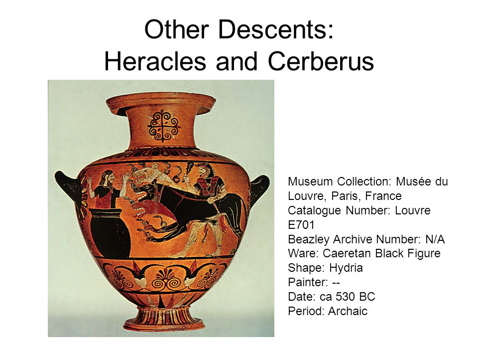Other Descents: Heracles and Cerberus Museum Collection: Musée du Louvre, Paris, France Catalogue Number: Louvre E701 Beazley Archive Number: N/A Ware: Caeretan Black Figure Shape: Hydria Painter: -- Date: ca 530 BC Period: Archaic