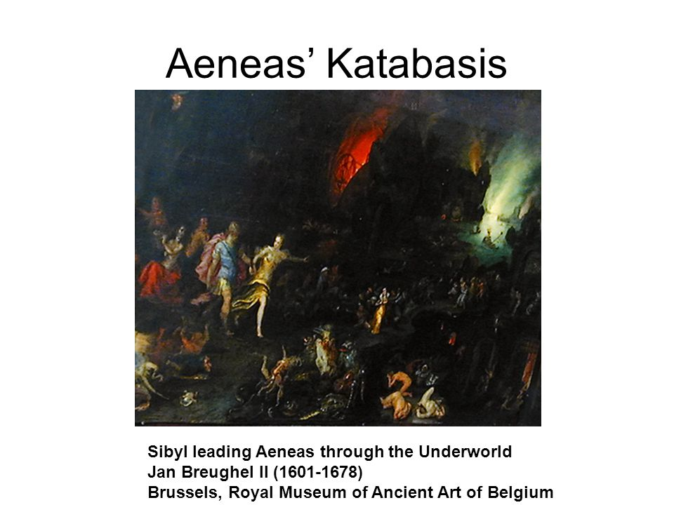 Aeneas' Katabasis Sibyl leading Aeneas through the Underworld Jan Breughel II (1601-1678) Brussels, Royal Museum of Ancient Art of Belgium