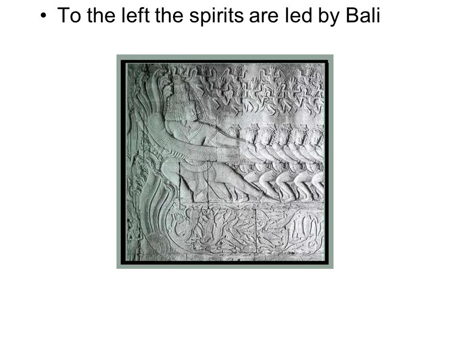 To the left the spirits are led by Bali