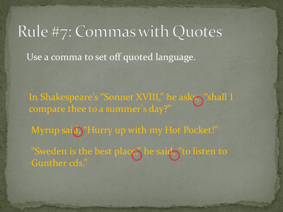 "In Shakespeare's ""Sonnet XVIII,"" he asks, ""shall I compare thee to a summer's day?"" Myrup said, ""Hurry up with my Hot Pocket!"" Use a comma to set off"