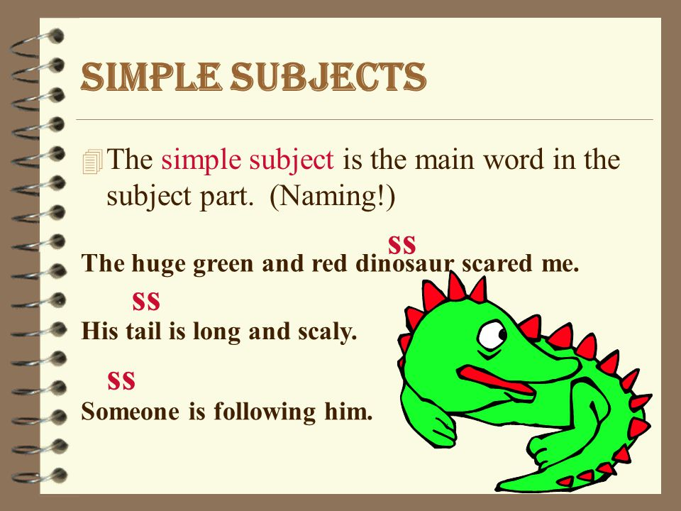 Now try these: 4 Use a fence to separate subject and predicate.