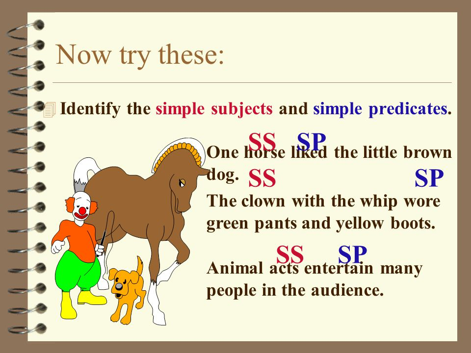 Let's try some: 4 Identify the simple subjects and simple predicates.