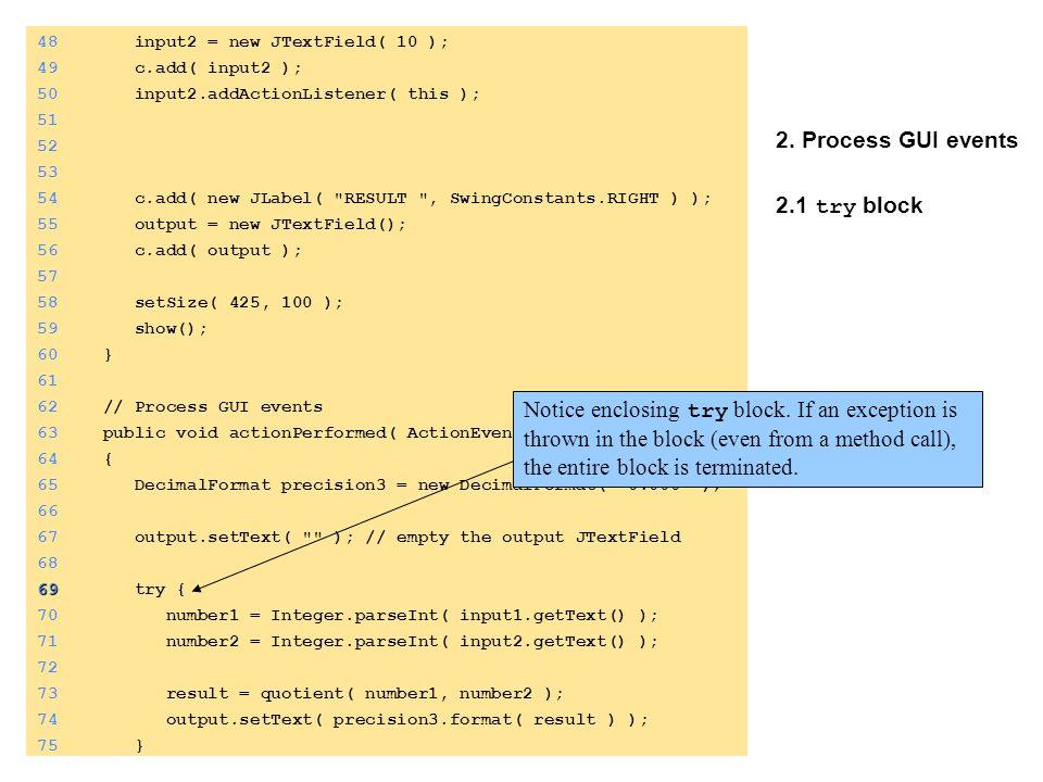 2. Process GUI events 2.1 try block 48 input2 = new JTextField( 10 );49 c.add( input2 ); 50 input2.addActionListener( this ); 51 52 53 54 c.add( new J
