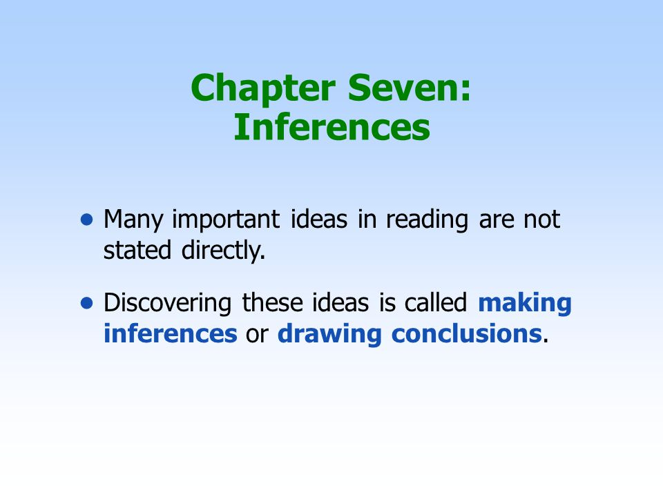 Chapter Seven: Inferences Many important ideas in reading are not stated directly.