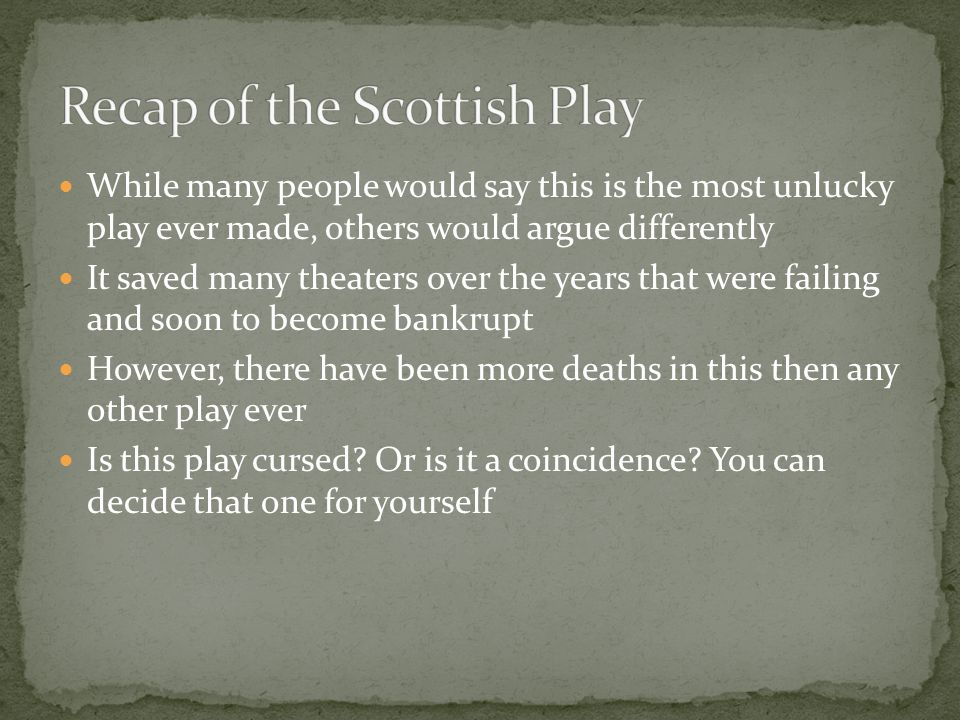 While many people would say this is the most unlucky play ever made, others would argue differently It saved many theaters over the years that were failing and soon to become bankrupt However, there have been more deaths in this then any other play ever Is this play cursed.