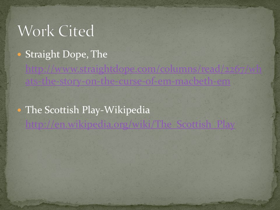 Straight Dope, The http://www.straightdope.com/columns/read/2267/wh ats-the-story-on-the-curse-of-em-macbeth-em The Scottish Play-Wikipedia http://en.wikipedia.org/wiki/The_Scottish_Play