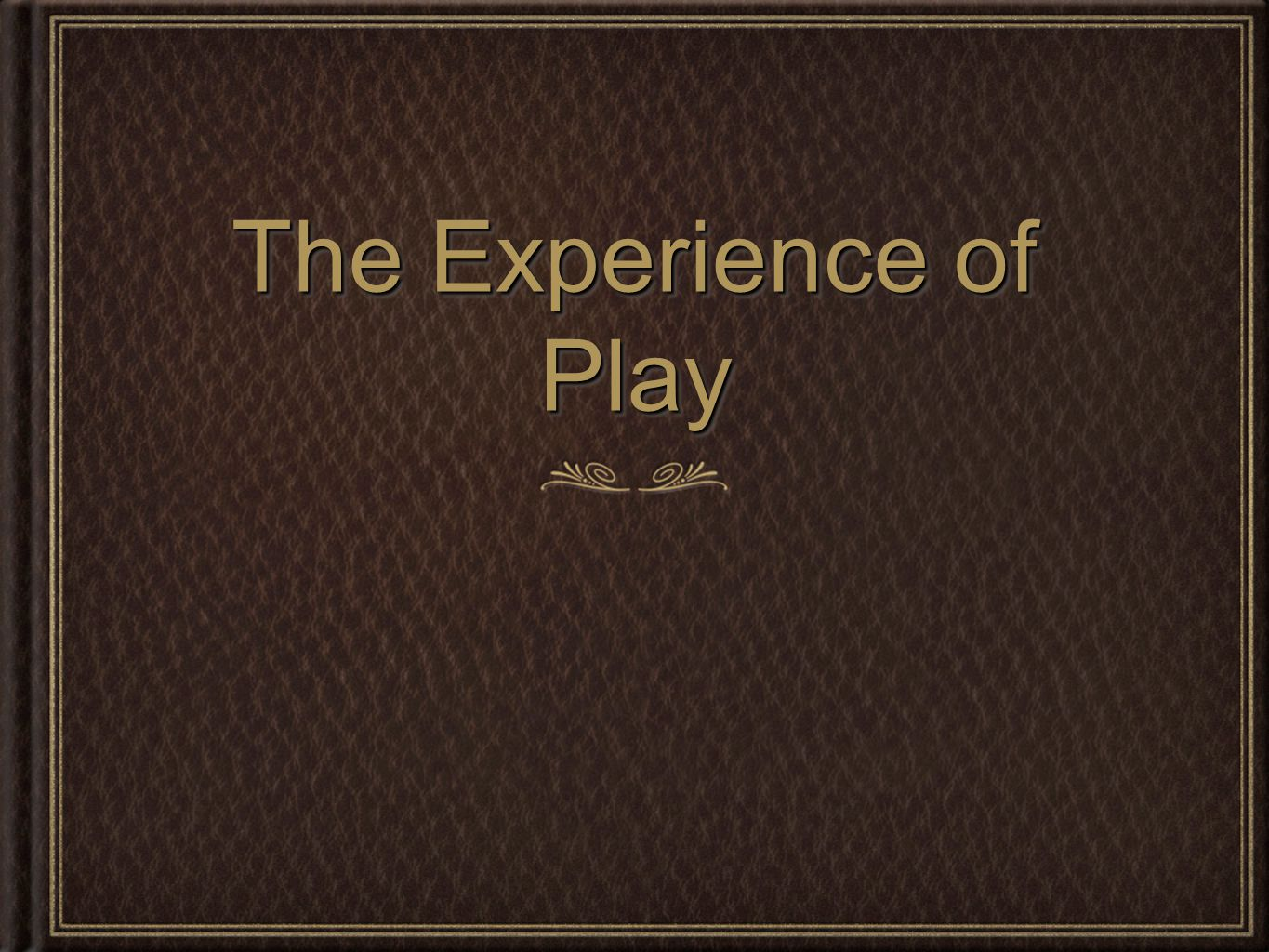 The Experience of Play