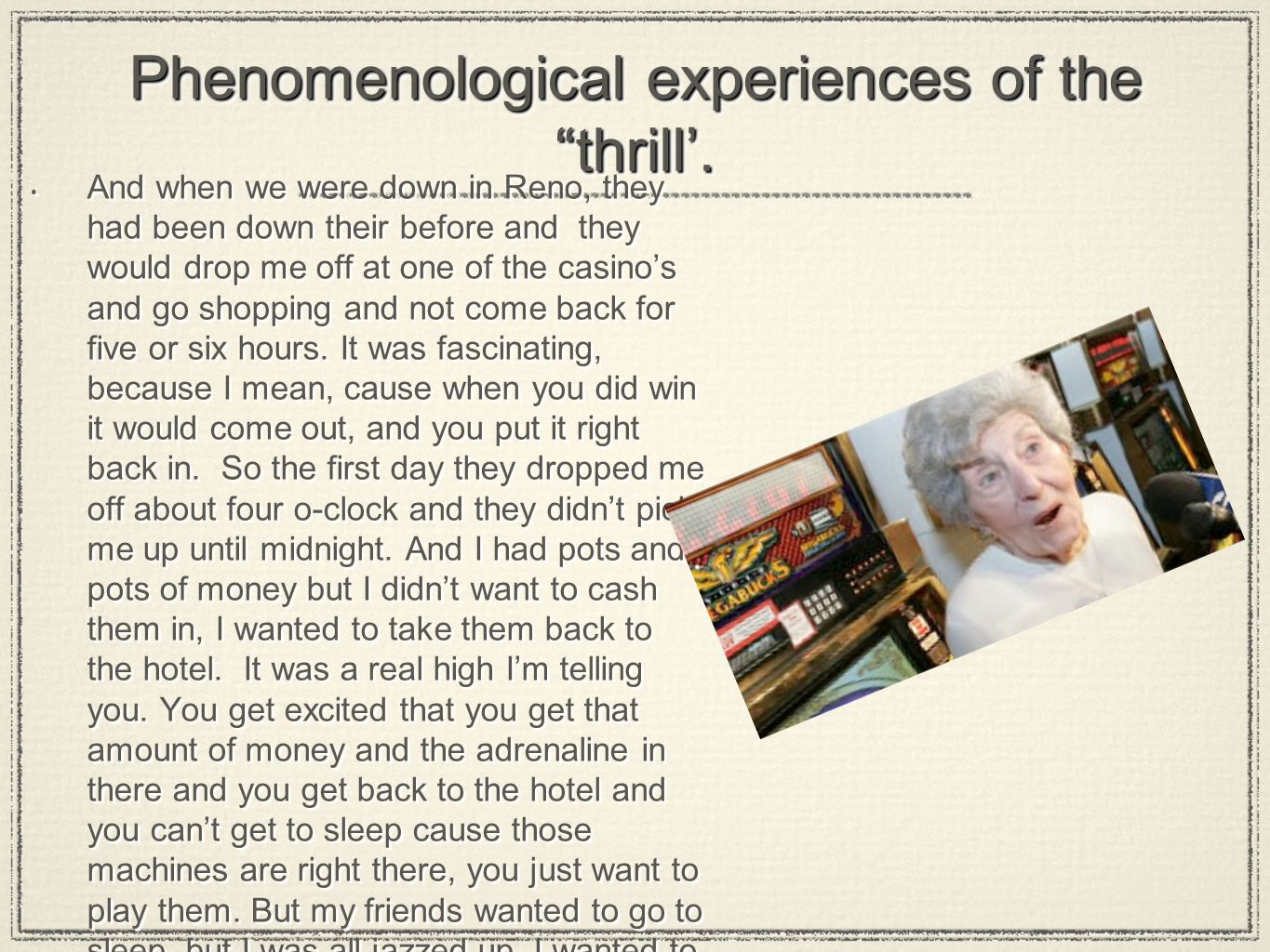 "Phenomenological experiences of the ""thrill'. And when we were down in Reno, they had been down their before and they would drop me off at one of the"