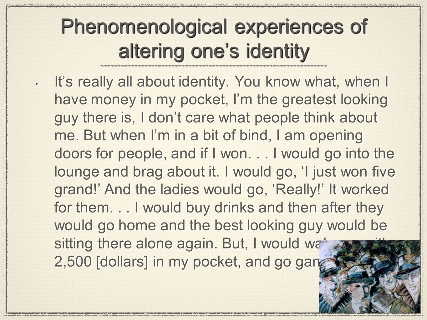 Phenomenological experiences of altering one's identity It's really all about identity. You know what, when I have money in my pocket, I'm the greates