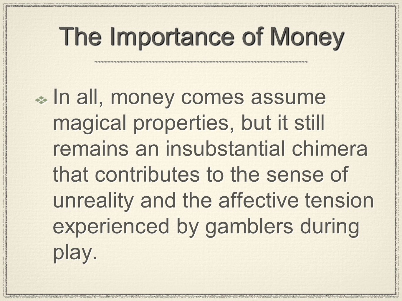 The Importance of Money In all, money comes assume magical properties, but it still remains an insubstantial chimera that contributes to the sense of