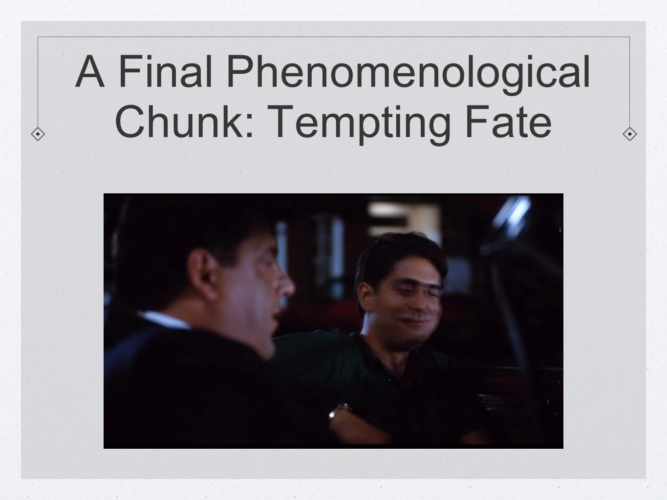 A Final Phenomenological Chunk: Tempting Fate