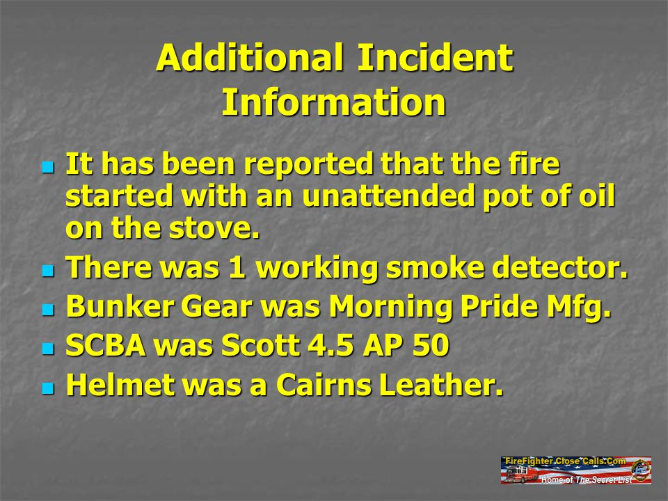 Additional Incident Information It has been reported that the fire started with an unattended pot of oil on the stove.