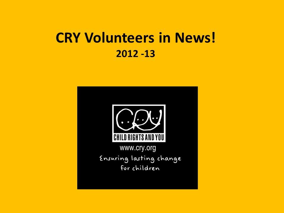 CRY Volunteers in News! 2012 -13