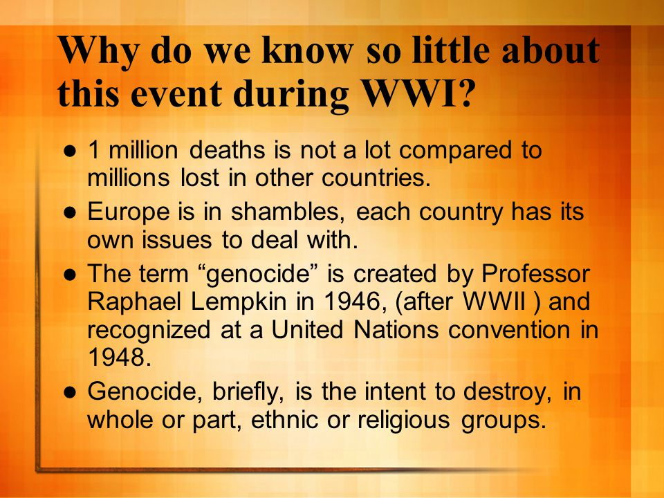 Why do we know so little about this event during WWI? 1 million deaths is not a lot compared to millions lost in other countries. Europe is in shamble