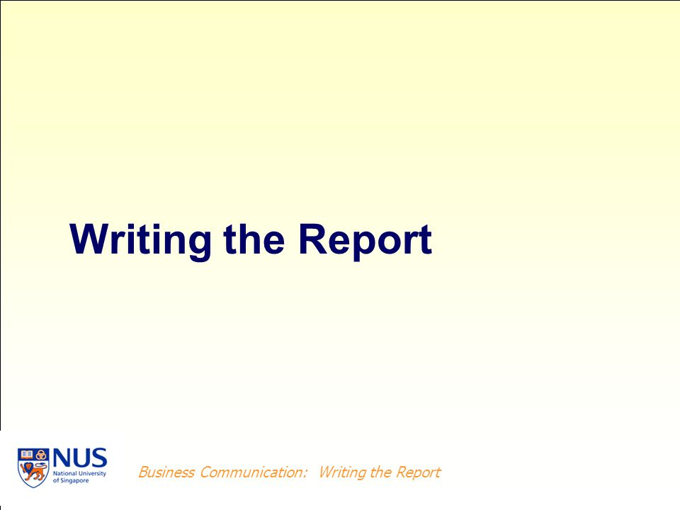 Business Writing: Writing the Report Business Communication: Writing the Report Distinguish the Functions of the Report Sections Ensure Coherence at All Levels of the Report Acknowledge Data in Report from Secondary Sources Edit and Proofread the Report Drafting the Report