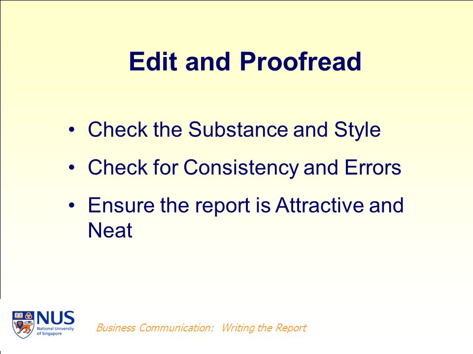 Business Writing: Writing the Report Business Communication: Writing the Report Check the Substance and Style Check for Consistency and Errors Ensure