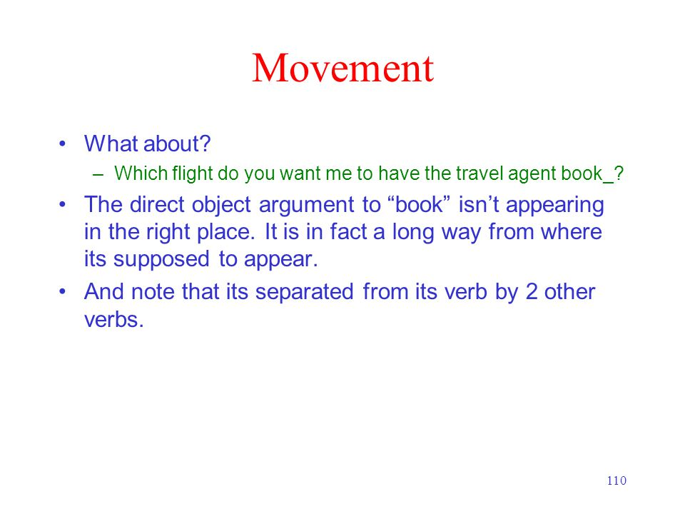 """110 Movement What about? –Which flight do you want me to have the travel agent book_? The direct object argument to """"book"""" isn't appearing in the righ"""