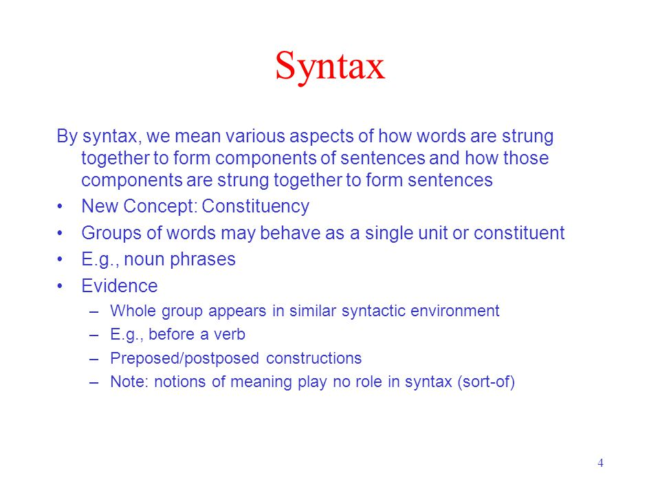 4 Syntax By syntax, we mean various aspects of how words are strung together to form components of sentences and how those components are strung toget
