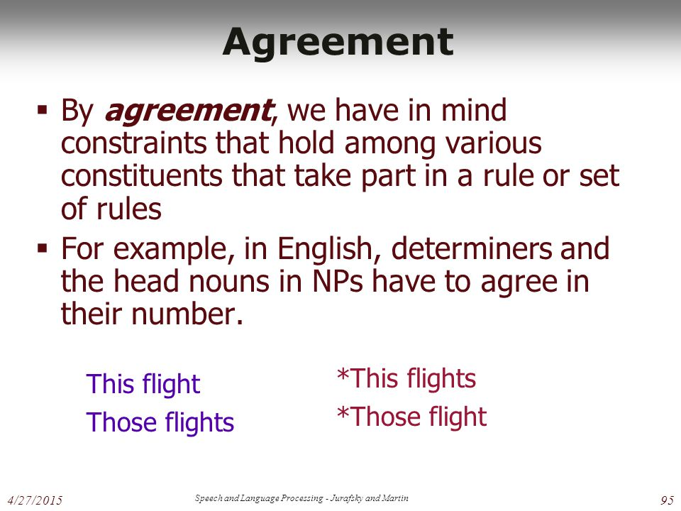 4/27/2015 Speech and Language Processing - Jurafsky and Martin 95 Agreement  By agreement, we have in mind constraints that hold among various consti