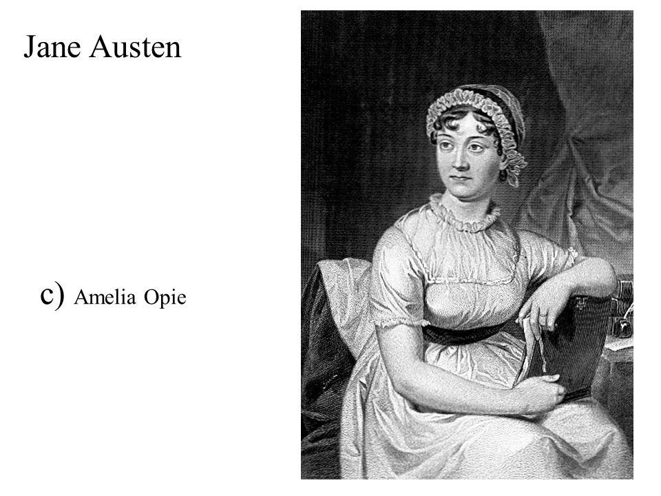 Jane Austen c) Amelia Opie