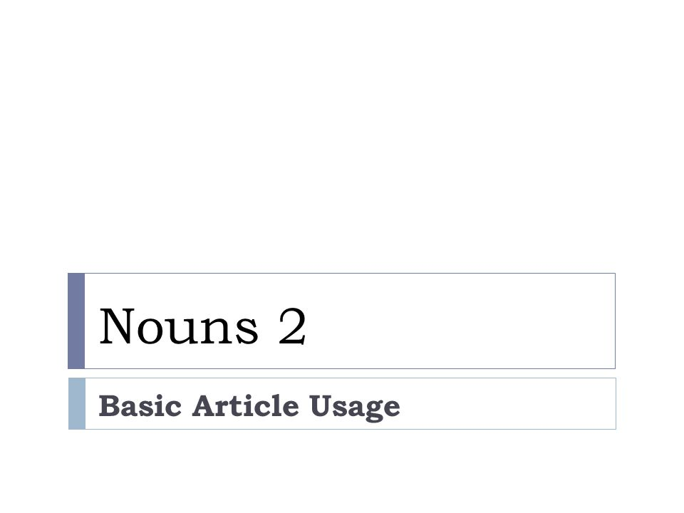 Nouns 2 Basic Article Usage