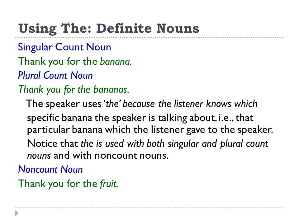 Using The: Definite Nouns Singular Count Noun Thank you for the banana.