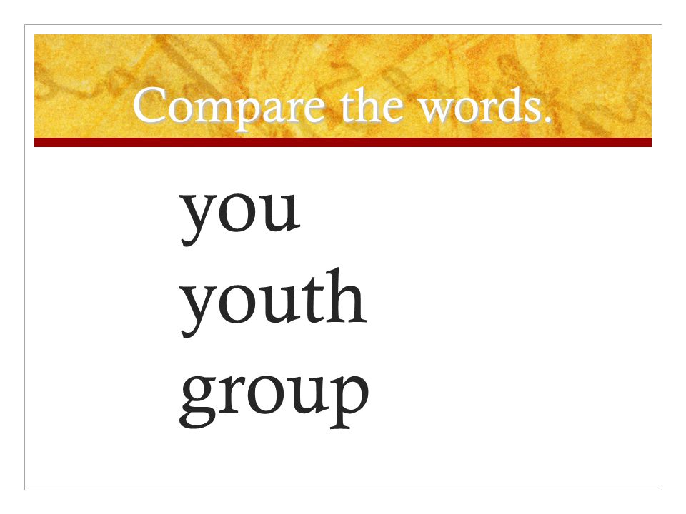 Compare the words. you youth group
