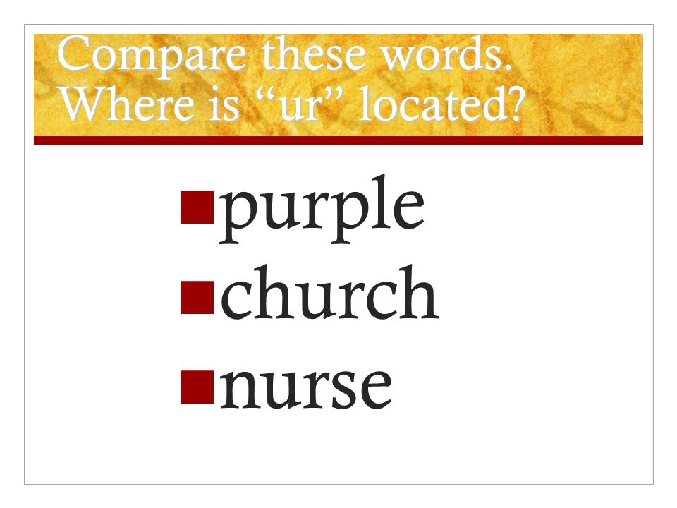 Compare these words. Where is ur located purple church nurse