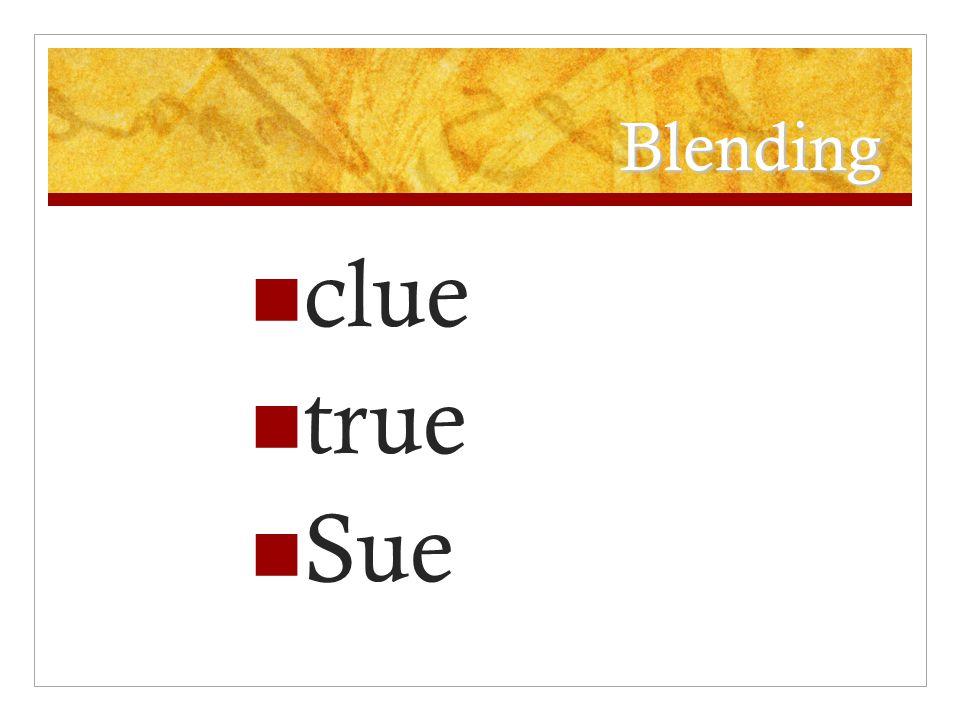 Blending clue true Sue