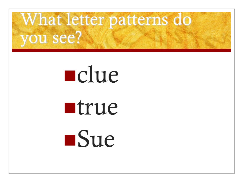 What letter patterns do you see? clue true Sue