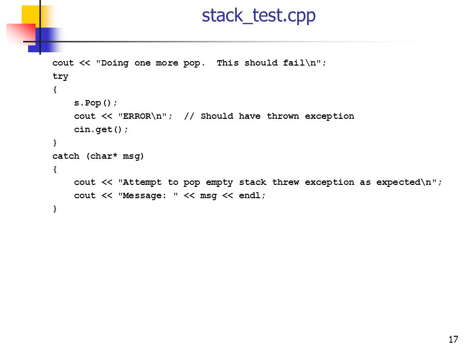 17 stack_test.cpp cout << Doing one more pop.
