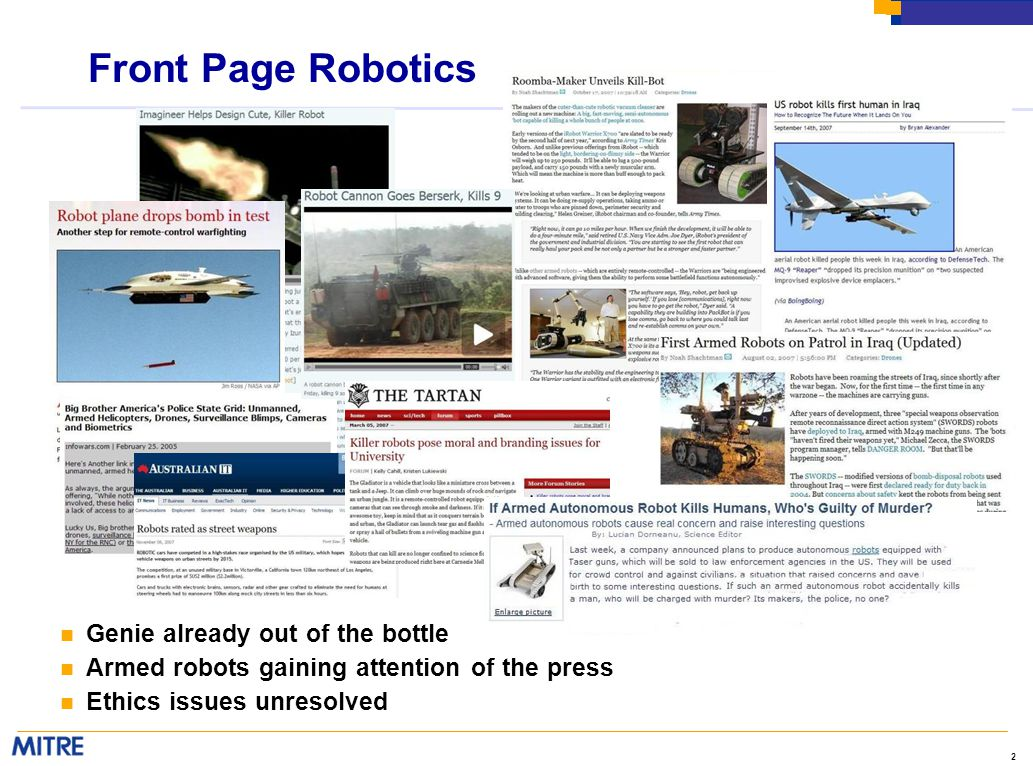 2 Front Page Robotics n Genie already out of the bottle n Armed robots gaining attention of the press n Ethics issues unresolved