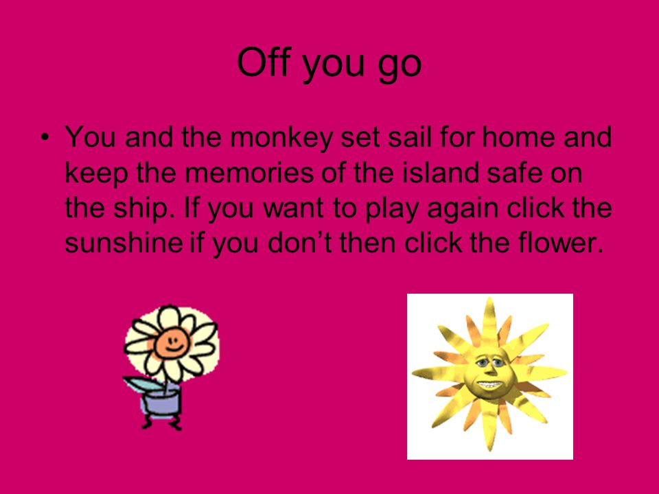 Off you go You and the monkey set sail for home and keep the memories of the island safe on the ship.