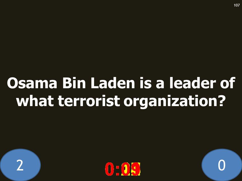 20 0:020:030:040:050:060:070:080:100:110:180:190:200:160:150:140:130:120:170:090:01 107 Osama Bin Laden is a leader of what terrorist organization?