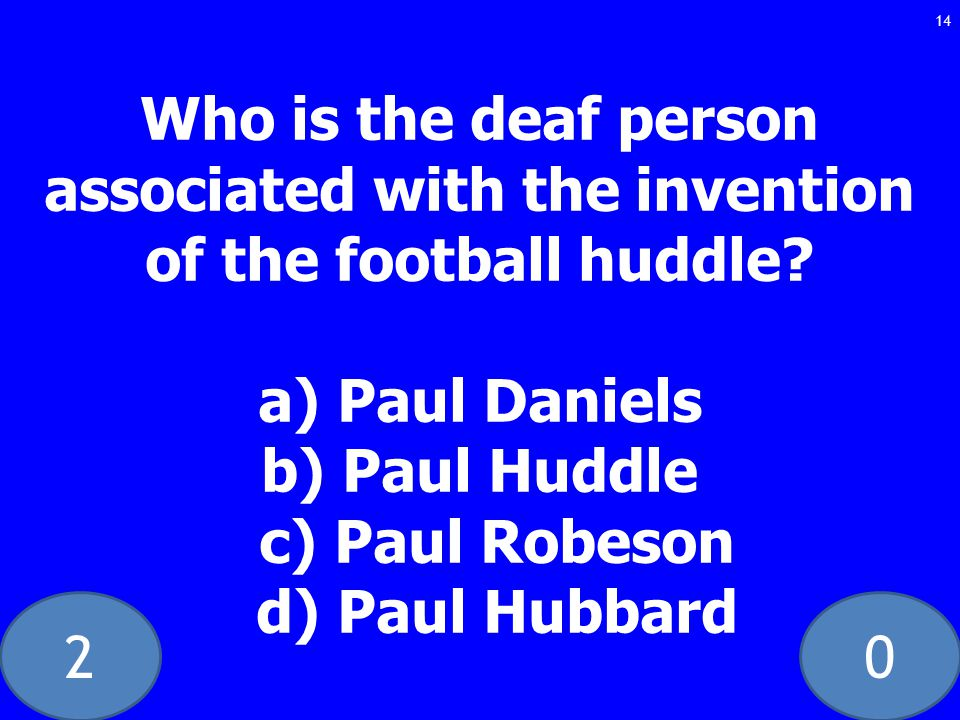 20 Who is the deaf person associated with the invention of the football huddle.