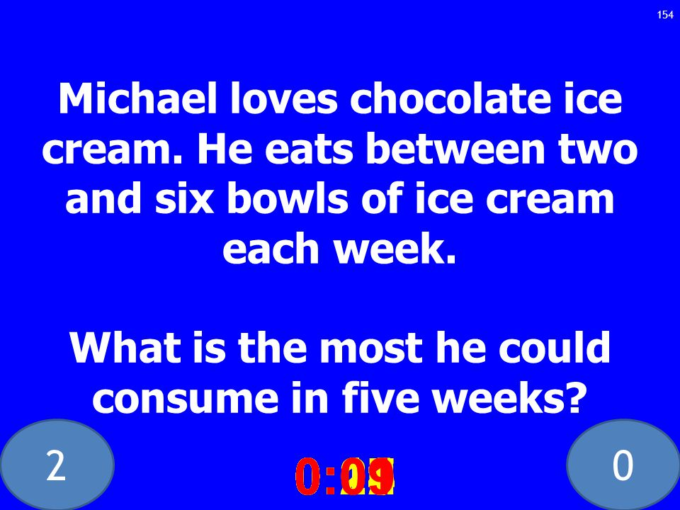 20 Michael loves chocolate ice cream. He eats between two and six bowls of ice cream each week.