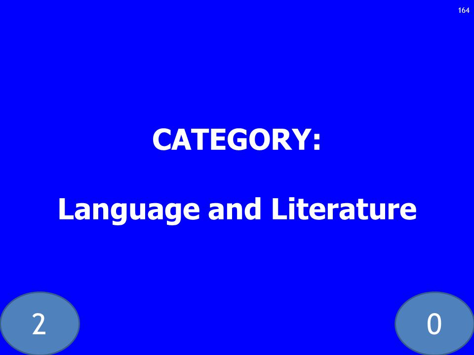 20 CATEGORY: Language and Literature 164