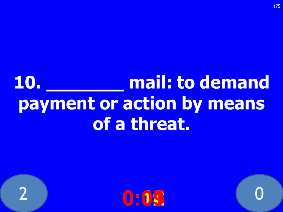 20 10. _______ mail: to demand payment or action by means of a threat.