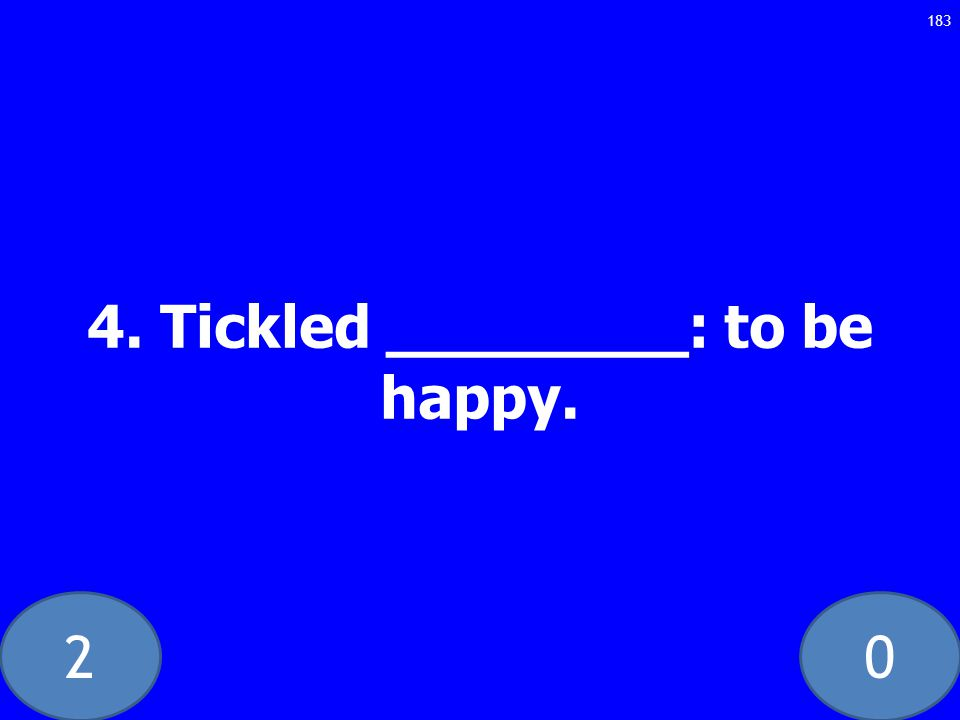 20 4. Tickled ________: to be happy. 183