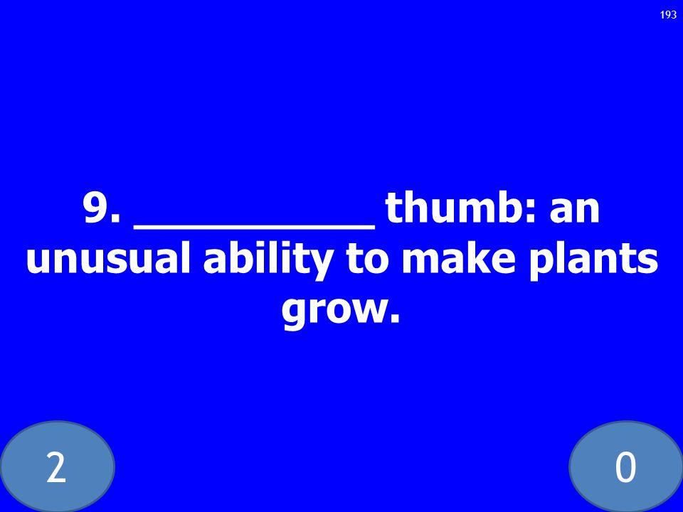 20 9. _________ thumb: an unusual ability to make plants grow. 193