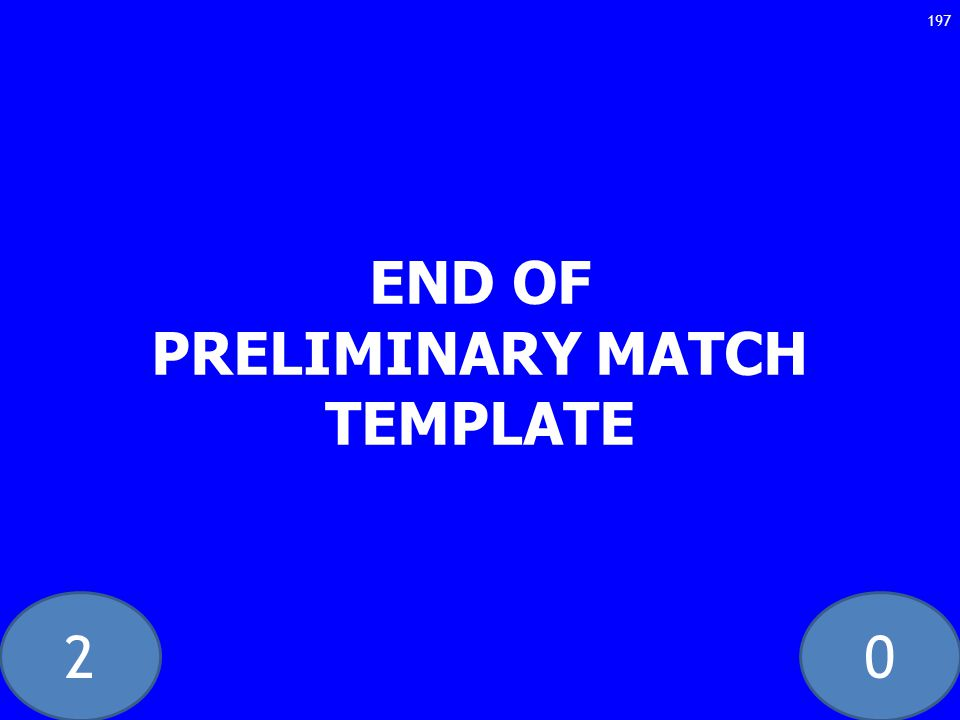 20 END OF PRELIMINARY MATCH TEMPLATE 197