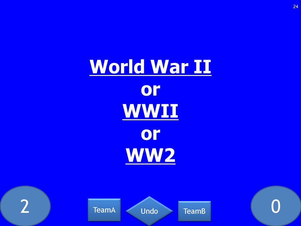 20 World War II or WWII or WW2 24 TeamA TeamB Undo