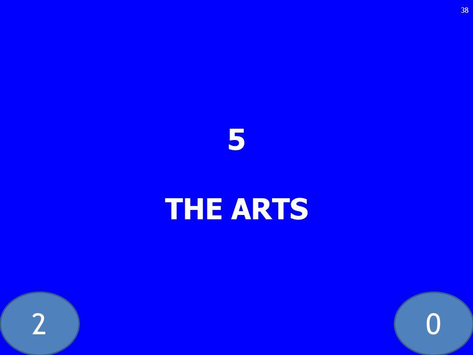 20 5 THE ARTS 38