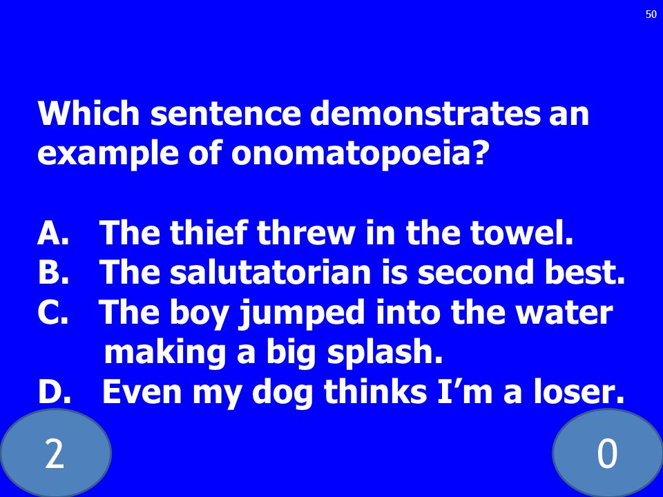 20 Which sentence demonstrates an example of onomatopoeia.