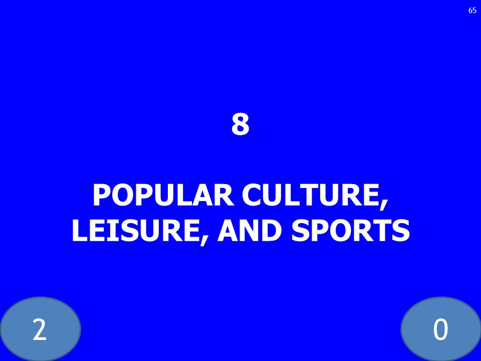 20 8 POPULAR CULTURE, LEISURE, AND SPORTS 65